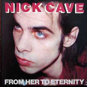 Nick Cave and The Bad Seeds: From Her to Eternity